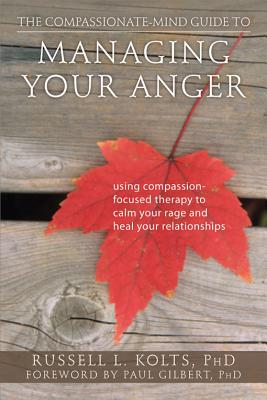 The Compassionate-Mind Guide to Managing Your Anger By Kolts, Russell